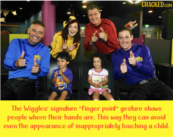 CRACKED.CON The Wiggles' signature finger point gesture shows people where their hands are. This way they can avoid even the appearance of inappropr