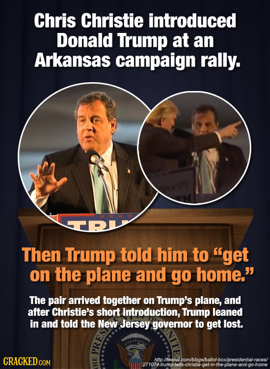 Chris Christie introduced Donald Trump at an Arkansas campaign rally. Then Trump told him to get on the plane and go home. The pair arrived together