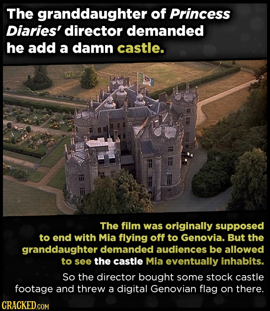 The granddaughter of Princess Diaries' director demanded he add a damn castle. The film was originally supposed to end with Mia flying off to Genovia.
