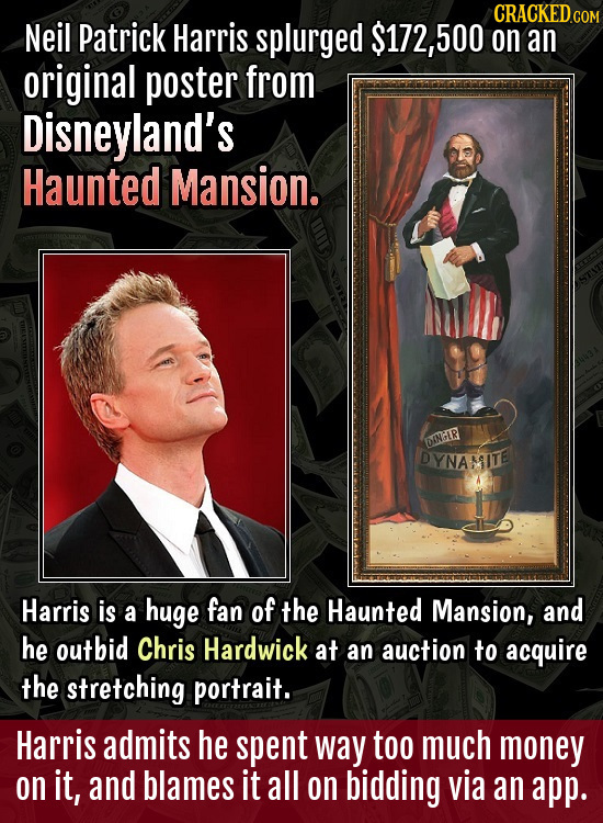 CRACKEDc COM Neil Patrick Harris splurged $172, 500 on an original poster from Disneyland's Haunted Mansion. DINGIR DYNAITE Harris is a huge fan of th
