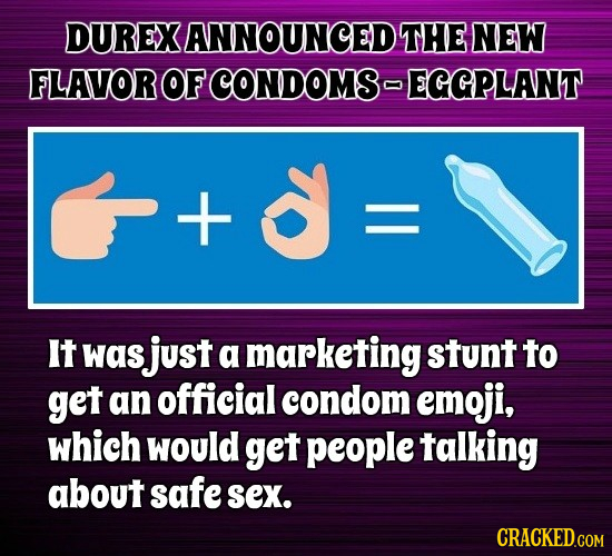 DUREX ANNOUNCED THE NEW FLAVOROFCONDOMS- EGGPLANT It was just a marketing stunt to get an official condom emoji, which would get people talking about