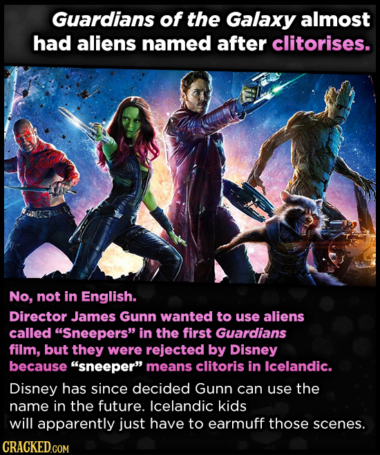 Guardians of the Galaxy almost had aliens named after clitorises. No, not in English. Director James Gunn wanted to use aliens called Sneepers in th