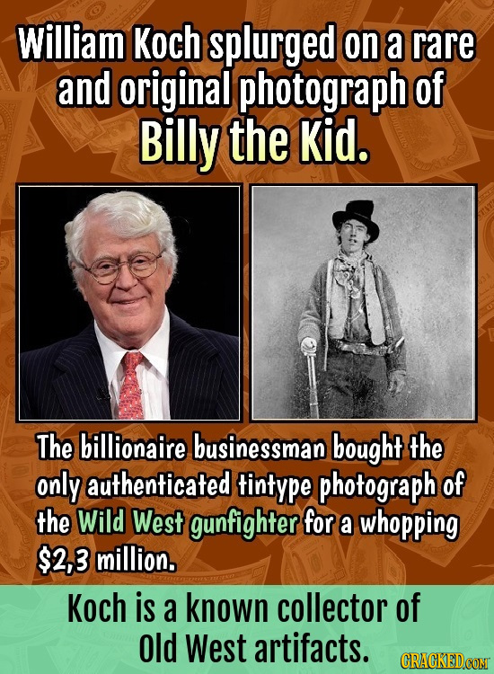 William Koch splurged on a rare and original photograph of Billy the Kid. The billionaire businessman bought the only authenticated tintype photograph