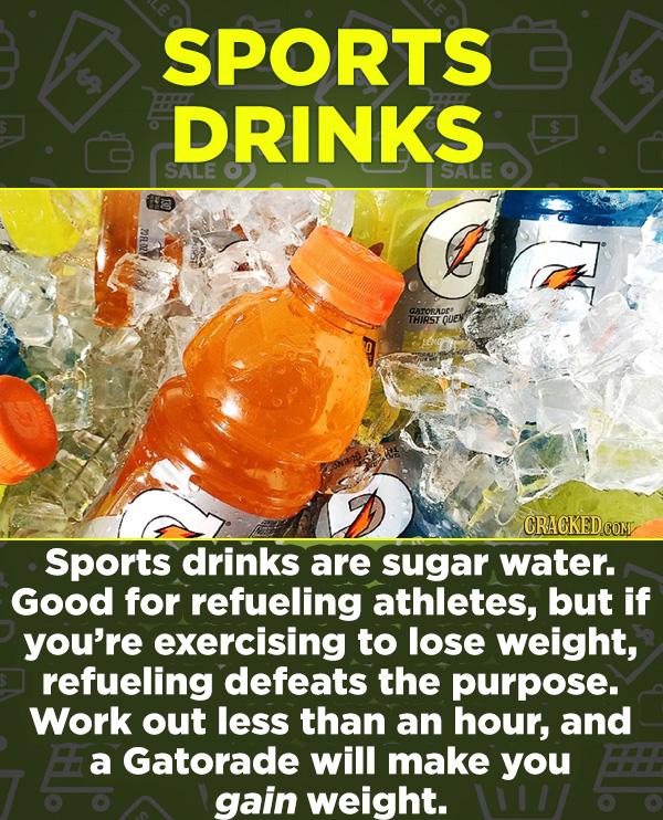 16 Products In Wide Use (That Don't Do Much) - Sports drinks are sugar water. Good for refueling athletes, but if you're exercising to lose weight, re