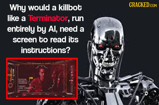 Why would a killbot CRACKED.COM like a Terminator, run entirely by Al, need a screen to read its instructions? ESTON PTENT OVERLDC TALETE JOMN CNE BBA