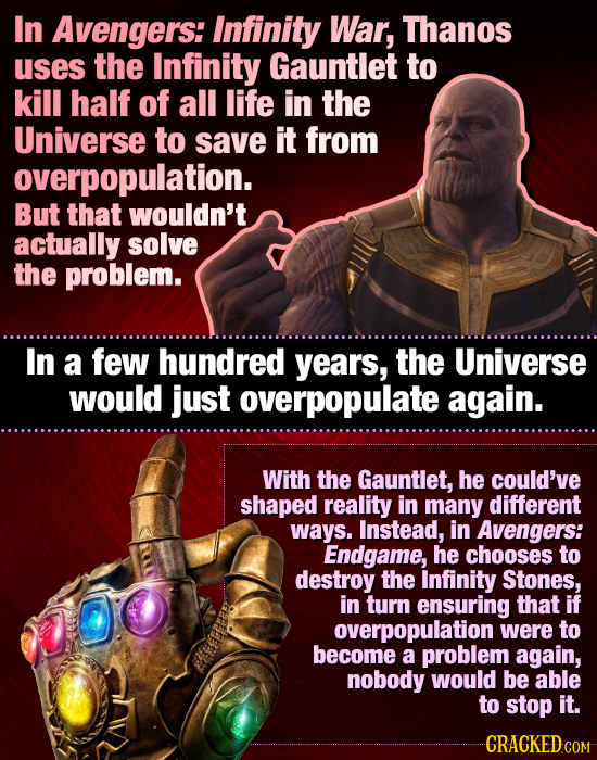In Avengers: Infinity War, Thanos uses the Infinity Gauntlet to kill half of all life in the Universe to save it from overpopulation. But that wouldn'