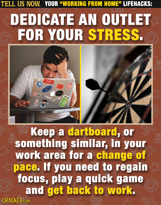 TELL US NOW. YOUR WORKING FROM HOME LIFEHACKS: DEDICATE AN OUTLET FOR YOUR STRESS. ND SHOER C007 5 php git NODE codeo Keep a dartboard, or something