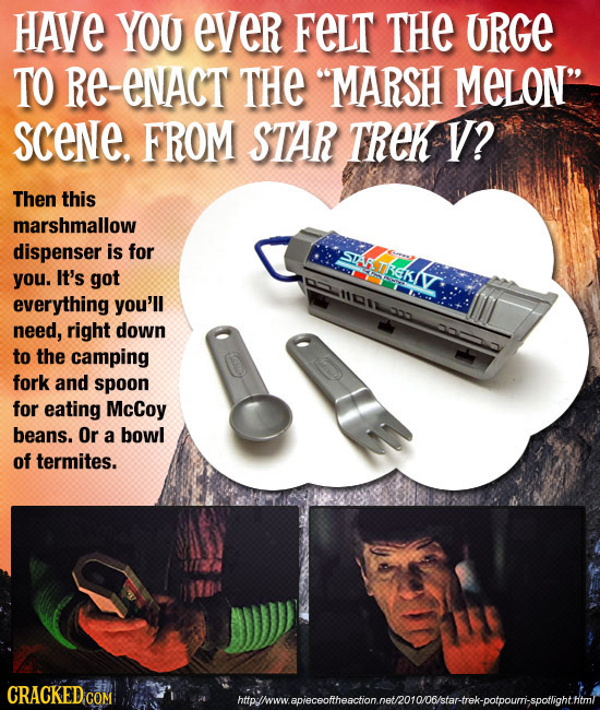 HAVe YOU eVer FeLT THe URGe TO Re-enact THE MARSH MELON' SCeNE. FROM STAR TREK V? Then this marshmallow dispenser is for SIATKEKI you. It's got M110