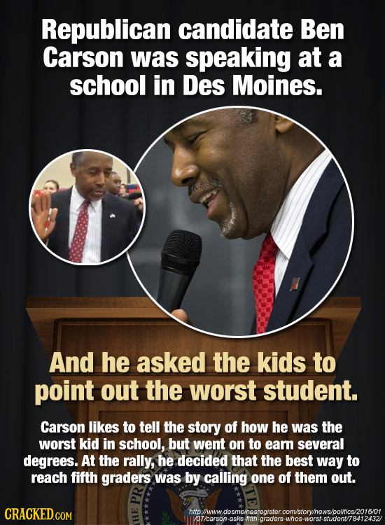 Republican candidate Ben Carson was speaking at a school in Des Moines. And he asked the kids to point out the worst student. Carson likes to tell the