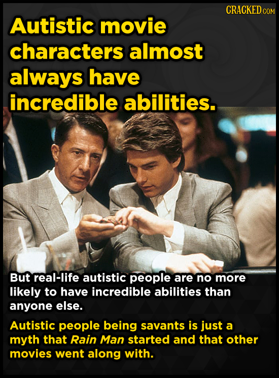 CRACKEDco COM Autistic movie characters almost always have incredible abilities. But real-life autistic people are no more likely to have incredible a