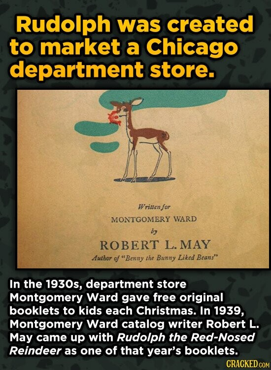 Rudolph was created to market a Chicago department store. Wrinen for MONTGOMERY WARD by ROBERT L. MAY Author of Benny the Bunny Liked Beans In the 1