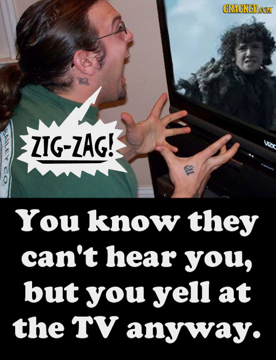 ZIG-ZAG! You know they can't hear you, but you yell at the TV anyway.