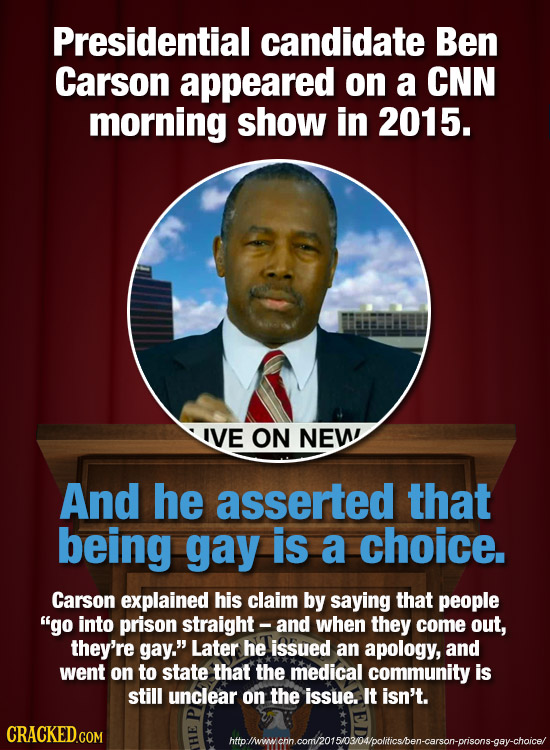 Presidential candidate Ben Carson appeared on a CNN morning show in 2015. IVE ON NEW! And he asserted that being gay is a choice. Carson explained his