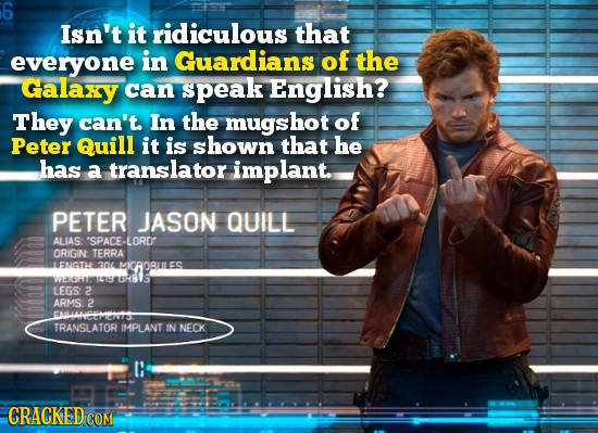 6 Isn't it ridiculous that everyone in Guardians of the Galaxy can speak English? They can't. In the mugshot of Peter Quill it is shown that he has a