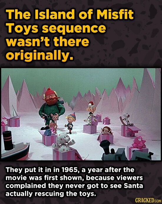 The Island of Misfit Toys sequence wasn't there originally. They put it in in 1965, a year after the movie was first shown, because viewers complained