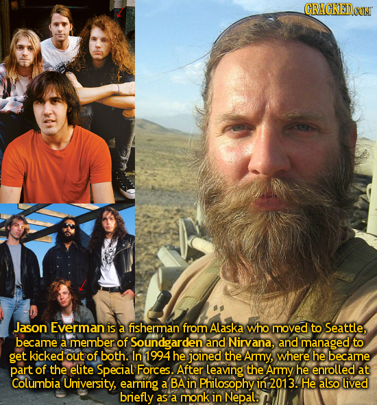CON Jason Everman is a fisherman from Alaska who moved to Seattle, became a member. of Soundgarden and Nirvana, and managed to get kicked out of both.