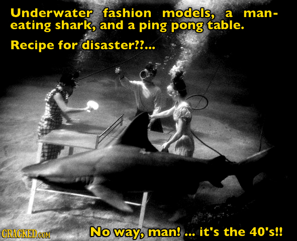 Underwater fashion models, a man- eating shark, and a ping pong table. Recipe for disaster??... No way, man!... it's the 40's!!