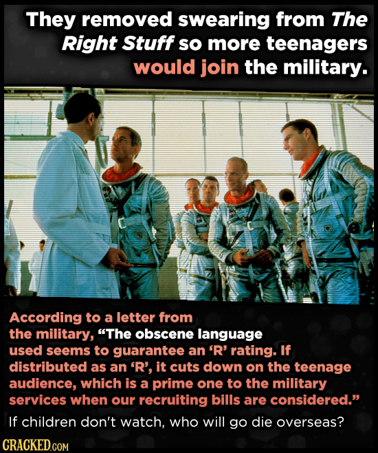 They removed swearing from The Right Stuff so more teenagers would join the military. According to a letter from the military, The obscene language u