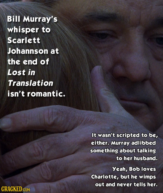 Bill Murray's whisper to Scarlett Johannson at the end of Lost in Translation isn't romantic. It wasn't scripted to be, either. Murray adlibbed someth
