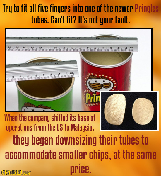 Try to fit all five fingers into one of the newer Pringles tubes. Can't fit? It's not your fault. 9I GI D1 GI z1 lol O S S S Prin When the company shi