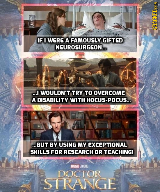 IF I WERE A FAMOUSLY GIFTED NEUROSURGEON... ...I WOULDN'T TRY TO OVERCOME A DISABILITY WITH HOCUS-POCUS... ...BUT BY USING MY EXCEPTIONAL SKILLS FOR R