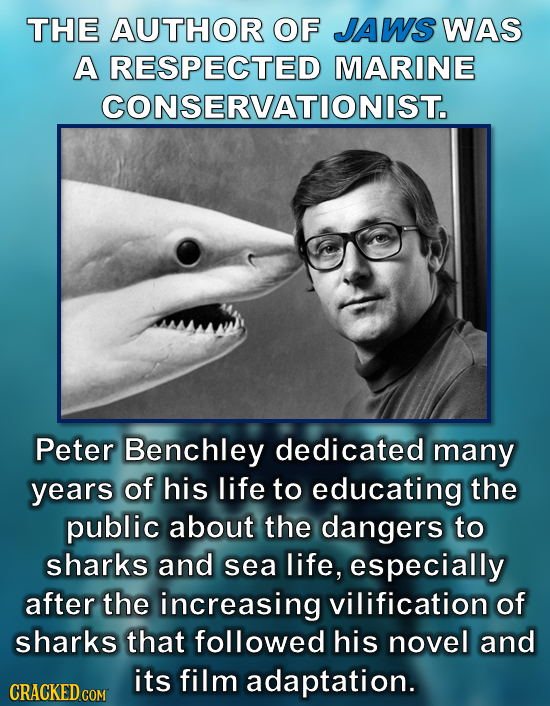 THE AUTHOR OF JAWS WAS A RESPECTED MARINE CONSERVATIONIST. Peter Benchley dedicated many years of his life to educating the public about the dangers t
