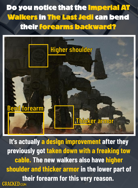 Do you notice that the Imperial AT Walkers in The Last Jedi can bend their forearms backward? Higher shoulder Bend forearm Thicker armor It's actually