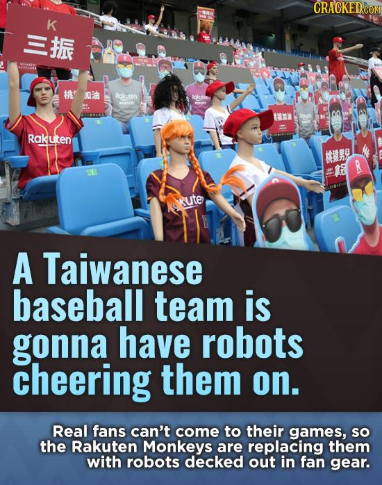 CRACKEDCON K JF t' JO Ralauten Rclat MI tuo' deer RaKuten #R R kute A Taiwanese baseball team is gonna have robots cheering them on. Real fans can't c