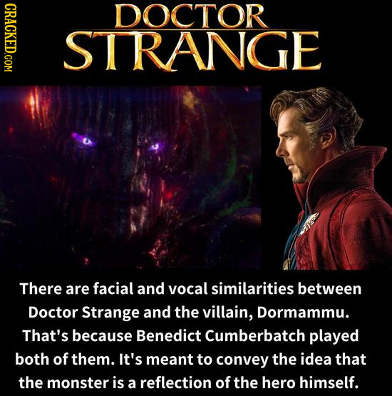 CRACKED.COM DOCTOR STRANGE There are facial and vocal similarities between Doctor Strange and the villain, Dormammu. That's because Benedict Cumberbat