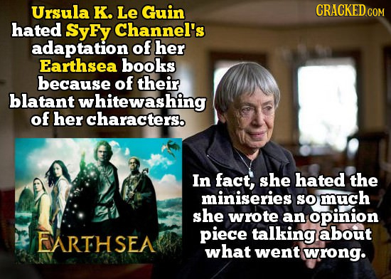 Ursula K. Le Guin CRACKED CON hated SyFy Channel's adaptation of her Earthsea books because of their blatant whitewashing of her characters. In fact,
