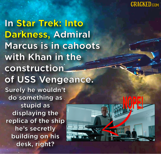 CRACKEDcO In Star Trek: Into Darkness, Admiral Marcus is in cahoots with Khan in the construction of USS Vengeance. Surely he wouldn't do something as