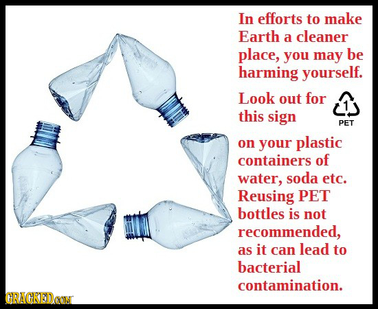 In efforts to make Earth a cleaner place, you may be harming yourself. Look out for this sign PET on your plastic containers of water, soda etc. Reusi