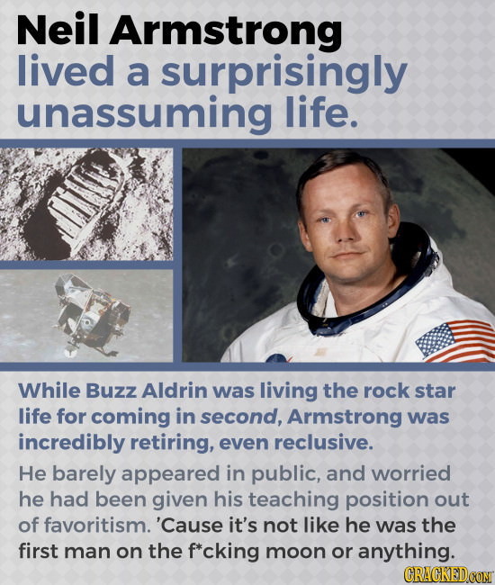 Neil Armstrong lived a surprisingly unassuming life. While Buzz Aldrin was living the rock star life for coming in second, Armstrong was incredibly re