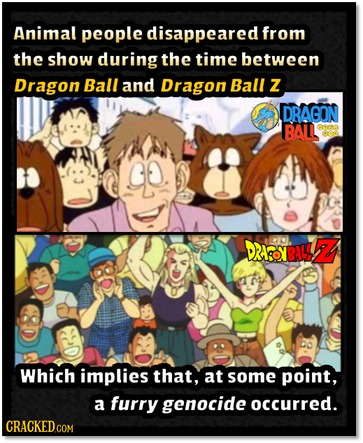 Animal people disappeared from the show during the time between Dragon Ball and Dragon Ball Z DRAGON BAL ep CO GO. DRAOYBIL 2 Which implies that, at s