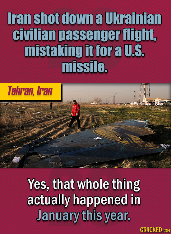 15 Of The Strangest Things 2020 Managed To Cook Up (Part 2) - Iran shot down a Ukrainian civilian passenger flight, mistaking it for a US missile. Yes