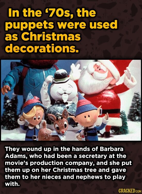 In the 7Os, the puppets were used as Christmas decorations. They wound up in the hands of Barbara Adams, who had been a secretary at the movie's prod