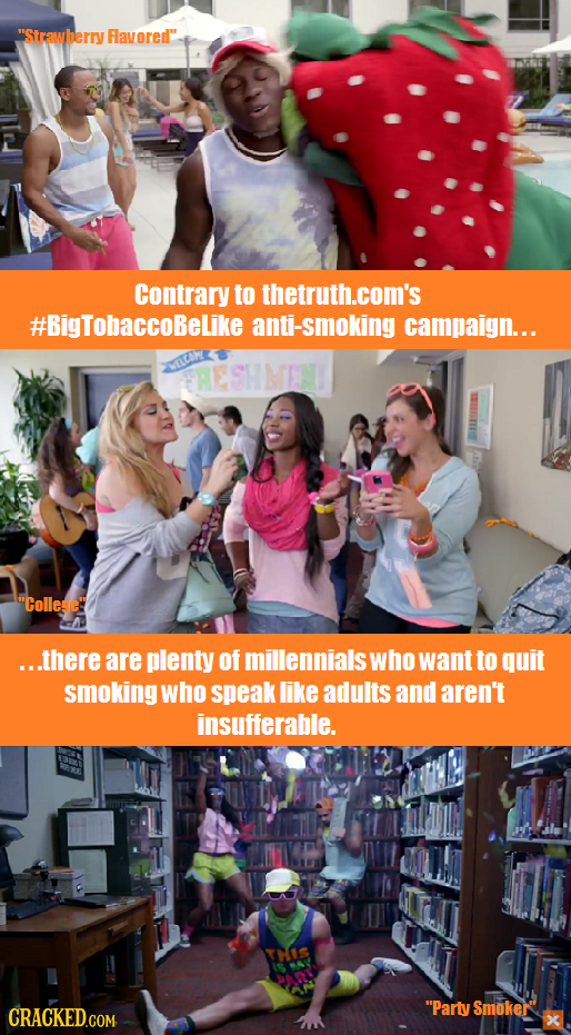 Strawberry Flavored Contrary to thetruth.com's #BigTobaccobeLike anti-smoking campaign... AESHMENI College ...there are plenty of millennials who