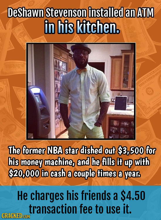 DeShawn Stevenson installed an ATM in his kitchen. TURINITED The former NBA star dished out $3, 500 for his money machine, and he fills it up with $20
