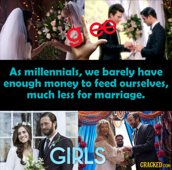 ee As millennials, we barely have enough money to feed ourselves, much less for marriage. GIRLS