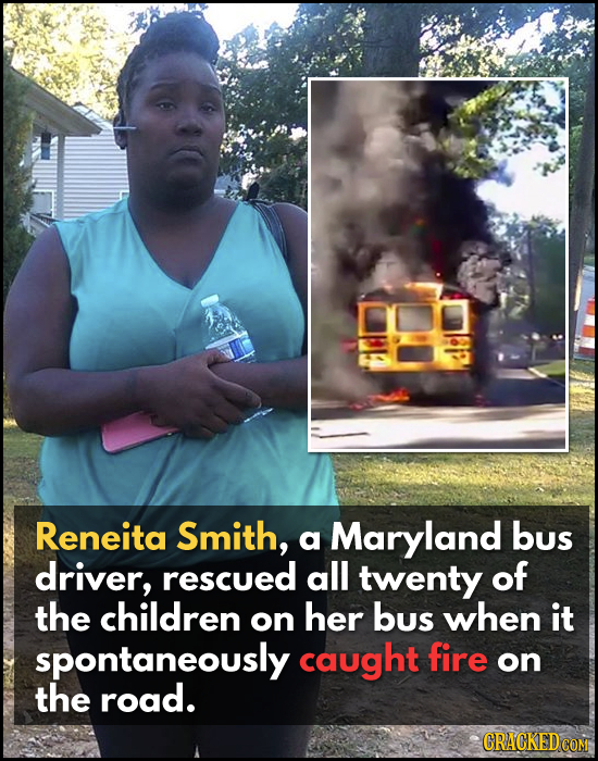 Reneita Smith, Maryland bus a driver, rescued all twenty of the children her bus when on it spontaneously caught fire on the road. CRACKED COM
