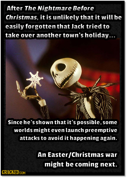 After The Nightmare Before Christmas, it is unlikely that it will be easily forgotten that Jack tried to take over another town's holiday... Since he'