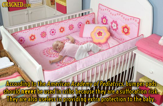 CRACKED CO CONT According to the American Academy of Pediatrics, bum per pads should never be used in cribs because they are a suffocation risk. They