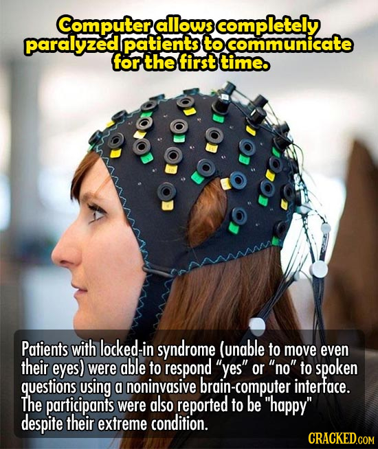 Computer allows completely paralyzed patients to cOmmunicate for the first time. Patients with locked -in syndrome (unable to move even their eyes) we