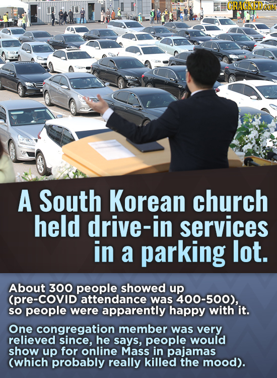 CRACKED OOM A South Korean church held drive-in services in a parking lot. About 300 people showed up -COVID attendance was 400-500), sO people were a