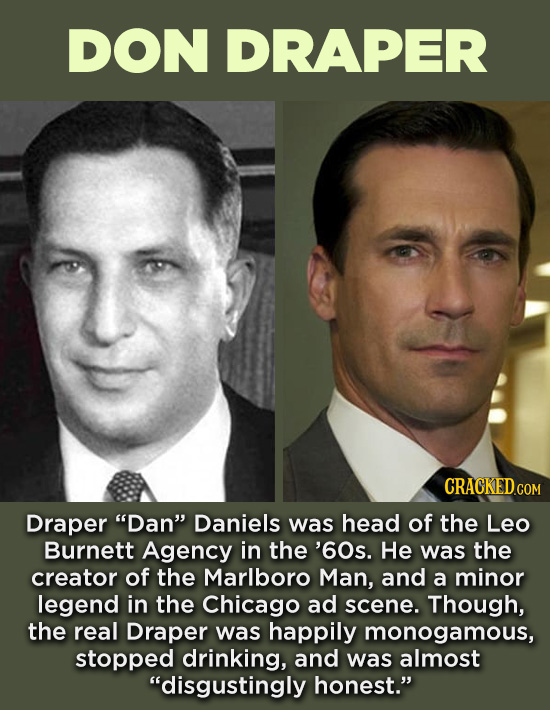 "20 Characters You Never Realized Are Based On Real People - Draper ""Dan"" Daniels was head of the Leo Burnett Agency in the '60s. He was the creator of"