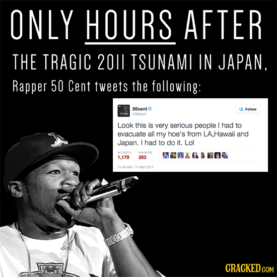 ONLY HOURS AFTER THE TRAGIC 2011 TSUNAMI IN JAPAN, Rapper 50 Cent tweets the following: 50cent Folow C0ont Look this is very serious people I had to e