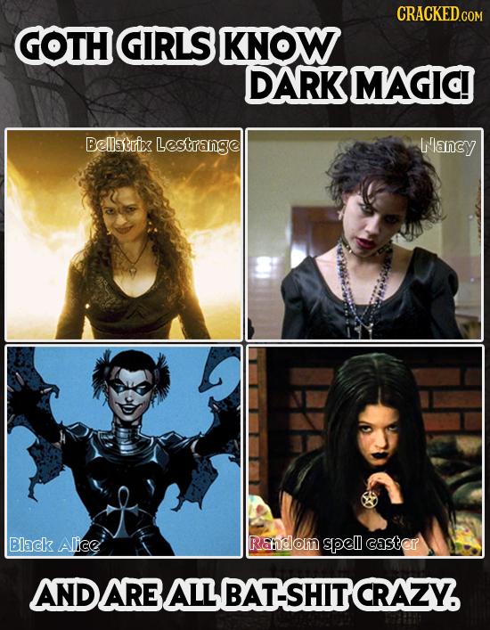 GOTH GIRLS KNOW DARK MAGId Belstrix Lestrange Wancy Black Alice Rdom spell caSter AND AREALL BAT-SHITCRAZY