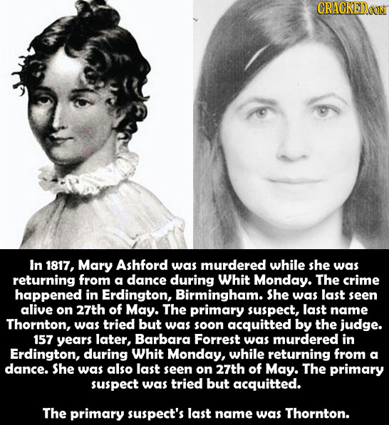 GRACKEDCOM In 1817, Mary Ashford was murdered while she was returning from a dance during Whit Monday. The crime happened in Erdington, Birmingham. Sh