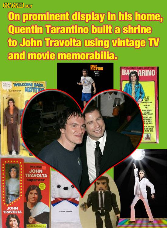 On prominent display in his home, Quentin Tarantino built a shrine to John Travolta using vintage T and movie memorabilia. PiLp FICTION WELCOME BACK X
