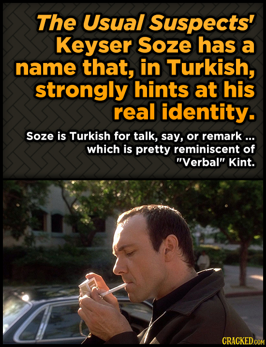 The Usual Suspects' Keyser Soze has a name that, in Turkish, strongly hints at his real identity. Soze is Turkish for talk, say, or remark... which is